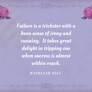 Failure is a trickster with a sese of irony and cunning. It takes great delight in tripping one when success is almost within reach. Inspirational quotes written by Napolean Hill Words are on a purple background with a flower boarder.