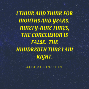 i THINK AND THINK FOR MONTHS AND YEARS. NINETY -NINE TIMES, THE CONCLUSION IS FALSE. THE HUNDREDTH TIME I AM RIGHT. ALBERT EINSTEIN. BACKGROUND PICTURE OF THE MILKY WAY. DARK BLUE WITH WHITE SPARKILLY STARS.