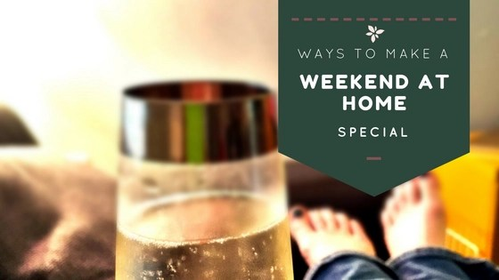ways-to-make-a-weekend-at-home-special-title-post