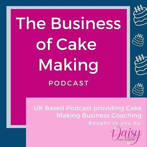 Podcast - The Business of Cake Making