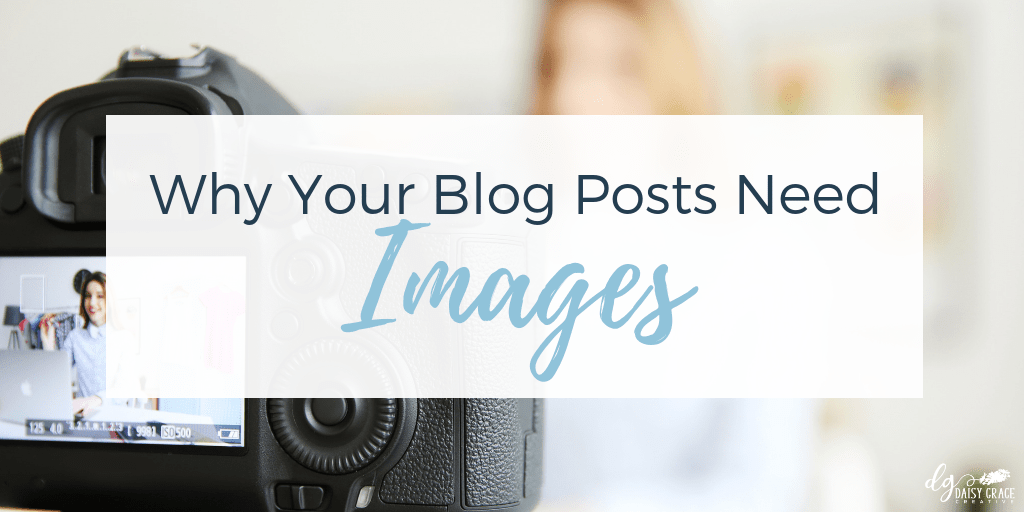 "Camera taking picture of woman talking, text overlay ""Why Your Blog Posts Need Images"""