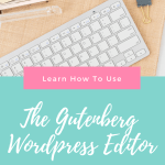 """Picture of keyboard and several office supplies. Text Overlay """"Learn how to use The Gutenberg WordPress Editor. Find out how at www.daisygracecreative.com"""""""