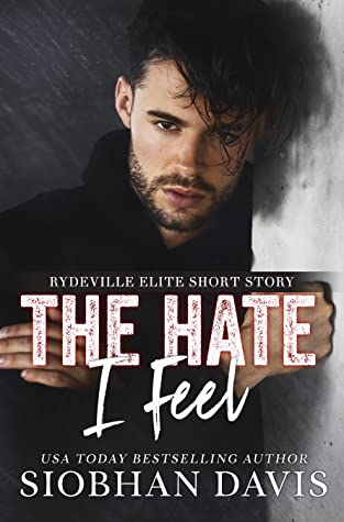 The Hate I Feel by Siobhan Davis *Coming Soon* NEW Rydeville Elite short