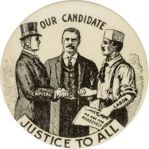 "Theodore Roosevelt campaign button: ""Justice to All"""
