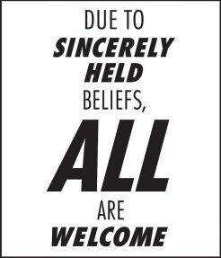 Due to Sincerely Held Beliefs ALL are welcome