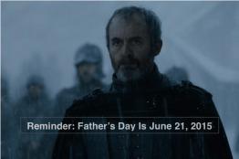 Stannis Baratheon Reminder Father's Day is June 21, 2015
