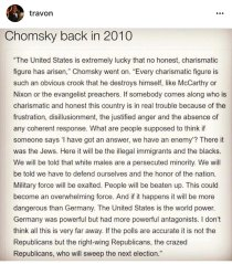 """The United States is extremely lucky that no honest, charismatic figure has arisen,"""" Chomsky went on. """"Every charismatic figure is such an obvious crook that he destroys himself, like McCarthy or Nixon or the evangelist preachers."""