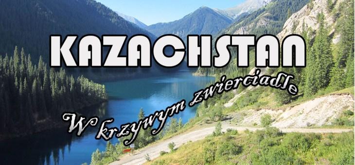 Kazachstan – cykl w krzywym zwierciadle