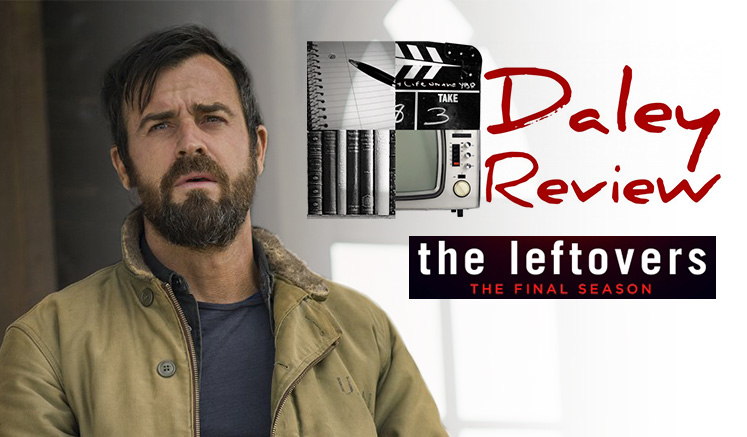 Daley Review's coverage of HBO's The Leftovers, Final Season