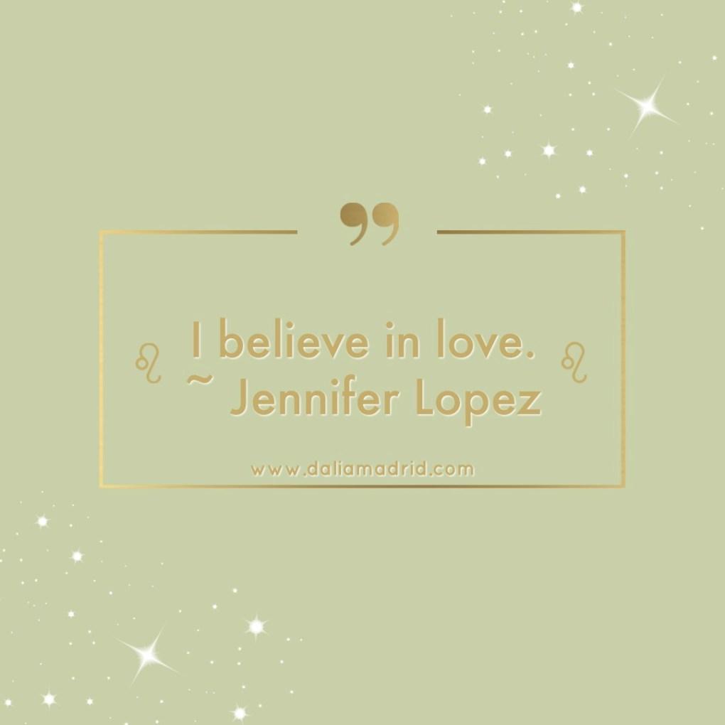 "Jennifer Lopez's Quote ""I believe in Love."""
