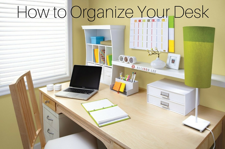 How To Organize Your Office boost your productivityorganizing your workspace