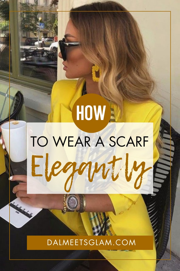 How To Wear A Scarf - 11 Elegant Ways