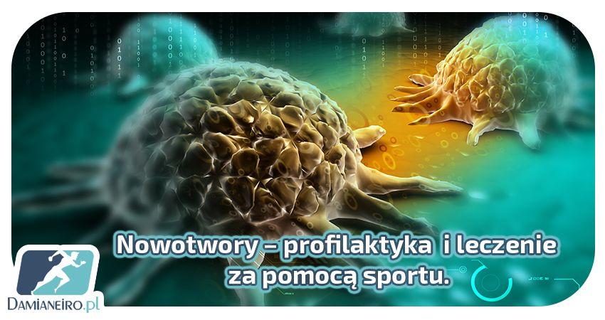 Nowotwory profilaktyka i leczenie za pomocą sportu