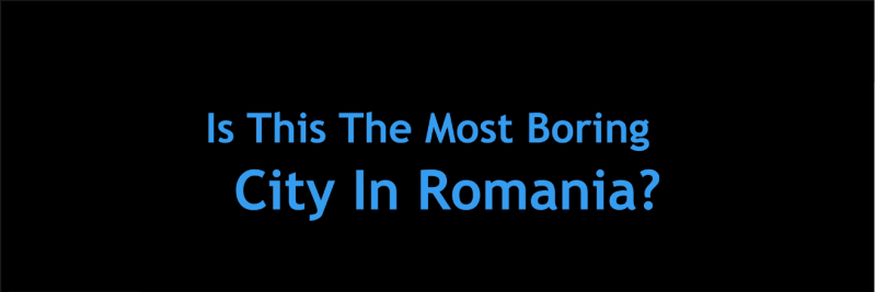 most boring city in romania