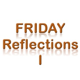 Friday Reflections – Episode I