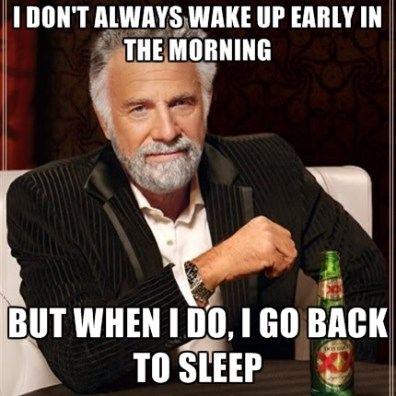 i-dont-always-wake-up-early-in-the-morning-but-when-i-do-i-go-back-to-sleep
