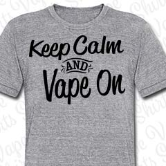 Keep Calm and Vape On T-Shirt