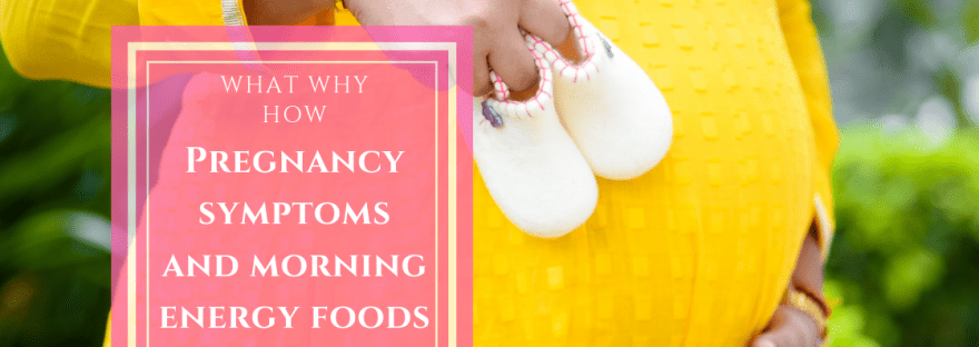 Pregnancy Symptoms and Early Morning Energy Food