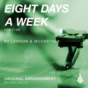 Eight Days A Week for TTBB by Dan Gross