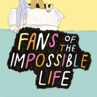 Fans of the Impossible Life by Kate Scelsa