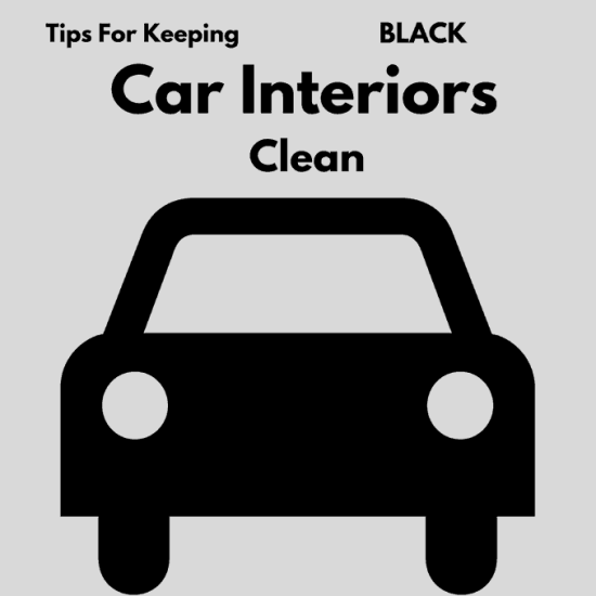 Tips For Keeping Black Car Interiors Clean Easy And Fast
