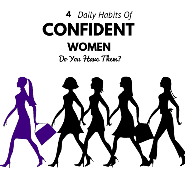 Do You Have 4 Daily Habits Of Incredibly Confident Women ?