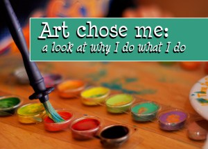 Art chose me: a look at why I do what I do featured image.