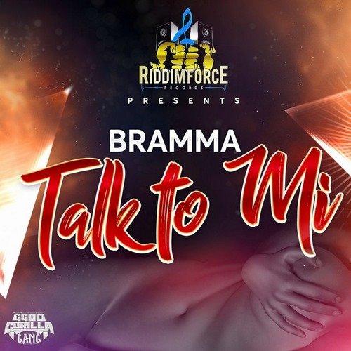 BRAMMA - TALK TO MI [RAW+CLEAN+INSTRUMENTAL] - RIDDIM FORCE - 2019