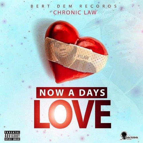 CHRONIC LAW – NOW A DAYS LOVE – BERT DEM RECORDS – 2019