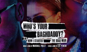 'WHO'S YOUR BAGHDADDY (OR HOW I STARTED THE IRAQ WAR'.