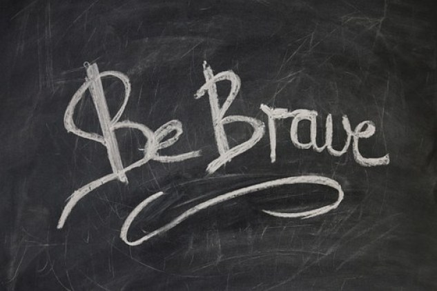 Reminder for a good leader to 'be brave'.