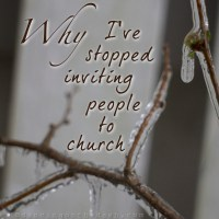 why I've stopped inviting people to church