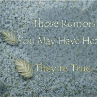 Those Rumors You May Have Heard? They're True.