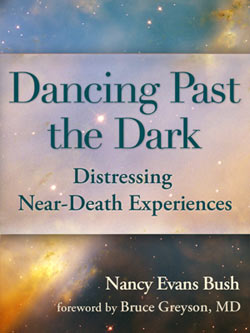 Dancing Past the Dark: Distressing Near-Death Experiences by Nancy Evans Bush