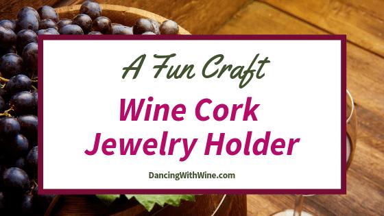 A Fun Craft - Wine Cork Jewelry Holder
