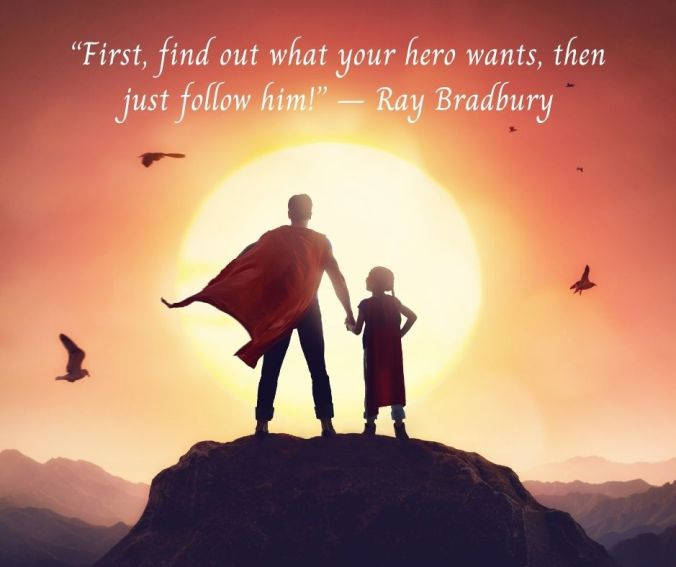 "First, find out what your hero wants, then just follow him!"" – Ray Bradbury (1)"