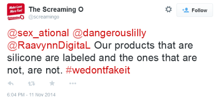 "Tweet that says:  ""@sex_ational @dangerouslilly @RaavynnDigitaL Our products that are silicone are labeled and the ones that are not, are not. #wedontfakeit"""