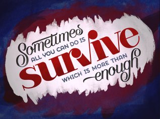 Sometimes all you can do is survive.