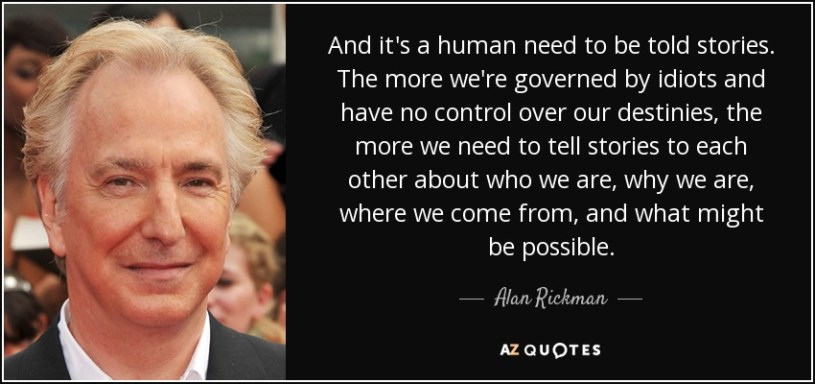 quote-and-it-s-a-human-need-to-be-told-stories-the-more-we-re-governed-by-idiots-and-have-alan-rickman-24-51-27
