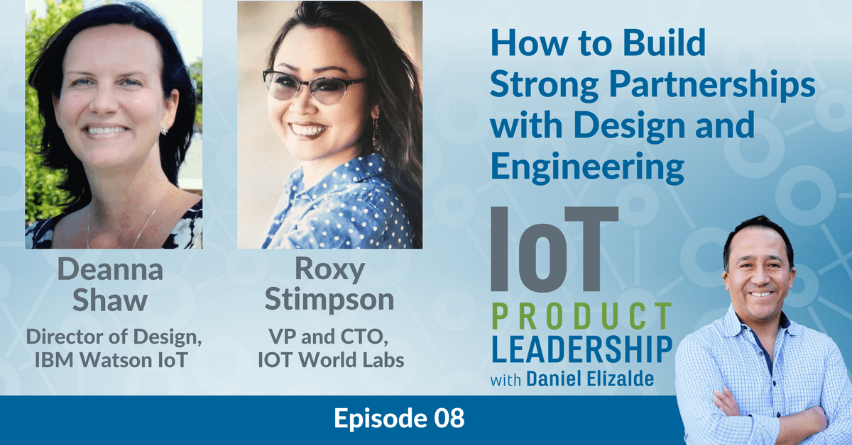 In this episode of the IoT Product Leadership podcast we discuss how to build strong partnerships with design and engineering.