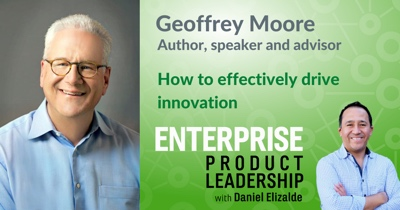 Crossing the Chasm: How to Effectively Drive Innovation with Geoffrey Moore