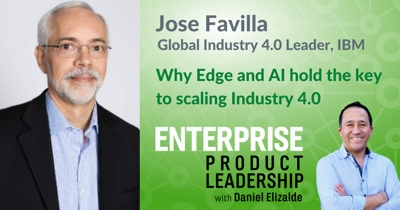 Why Edge and AI Hold the Key to Scaling Industry 4.0 with Jose Favilla