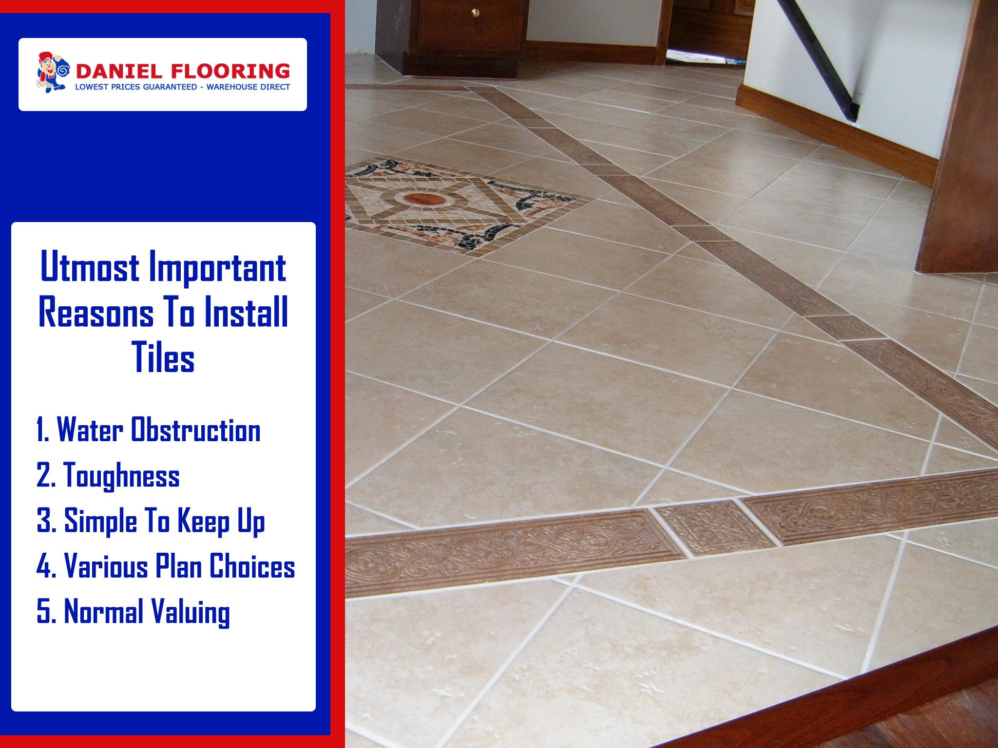 utmost important reasons to install tiles daniel flooring