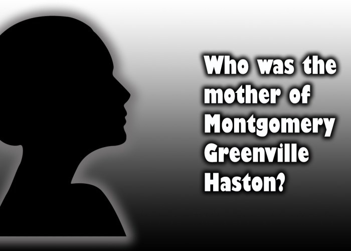 37 – Mystery of the Mother of Montgomery Greenville Haston