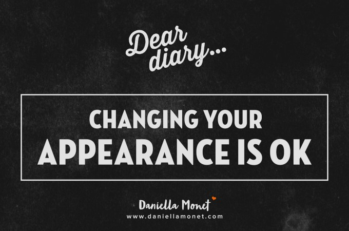 Dear Diary: Changing your appearance is OK