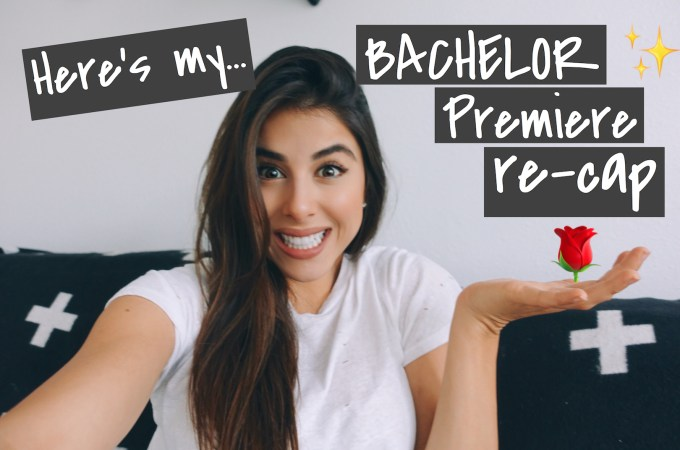 Here's my Bachelor premiere RECAP!