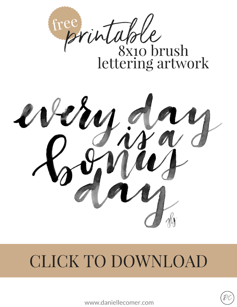 Click to download your free printable lettering artwork - every day is a bonus day