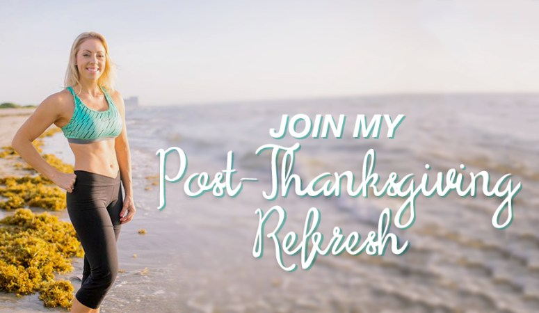Post-Thanksgiving Refresh: Buh-Bye Holiday Bloat