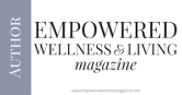 Empowered Wellness Living magazine creativity editor author