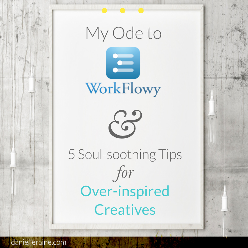 Ode to Workflowy tips for over inspired creative pin